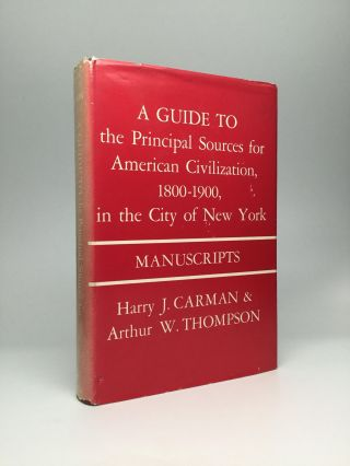 A GUIDE TO THE PRINCIPAL SOURCES FOR AMERICAN CIVILIZATION, 1800-1900, IN THE CITY OF NEW YORK:...