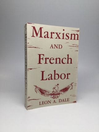 MARXISM AND FRENCH LABOR. Leon A. Dale