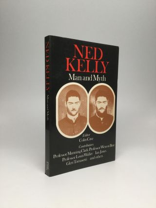 NED KELLY: Man and Myth. Colin Cave