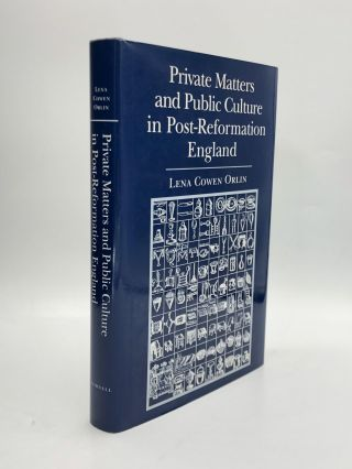 Private Matters and Public Culture in Post-Reformation England. Lena Cowen Orlin
