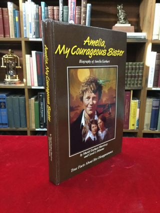 AMELIA, MY COURAGEOUS SISTER: Biography of Amelia Earhart - True Facts About Her Disappearance....