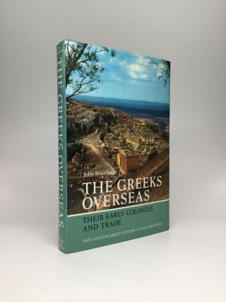 THE GREEKS OVERSEAS: Their Early Colonies and Trade. John Boardman.