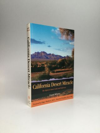 CALIFORNIA DESERT MIRACLE: The Fight for Desert Parks and Wilderness. Frank Wheat
