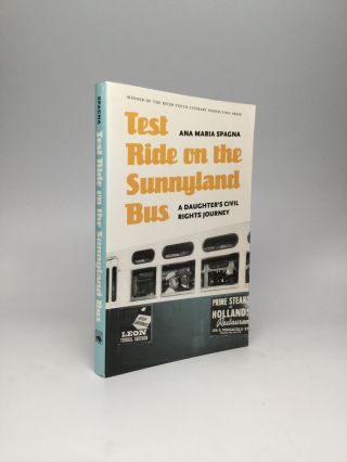 TEST RIDE ON THE SUNNYLAND BUS: A Daughter's Civil Rights Journey. Ana Maria Spagna