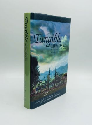 TANGIBLE MEMORIES: Californians and Their Gardens 1800-1950. Judith M. Taylor, M. D., Harry M....
