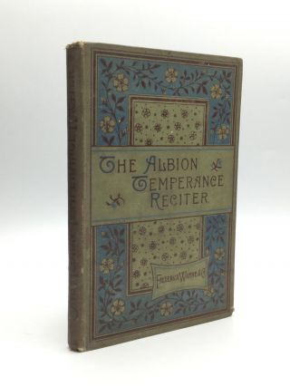 THE ALBION TEMPERANCE RECITER: A Collection of Recitations in Prose and Verse