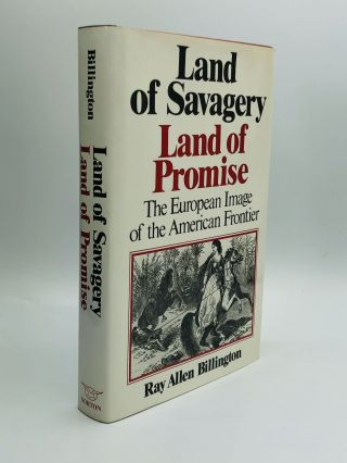 LAND OF SAVAGERY, LAND OF PROMISE: The European Image of the American Frontier. Ray Allen Billington
