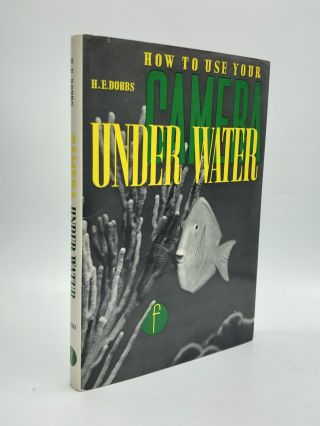 CAMERA UNDERWATER: A Practical Guide to Underwater Photography. Horace Dobbs, B. Sc