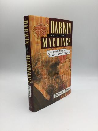 DARWIN AMONG THE MACHINES: The Evolution of the Global Intelligence. George B. Dyson