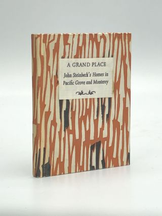 A GRAND PLACE: John Steinbeck's Homes in Pacific Grove and Monterey. Roger Hilleary