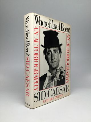WHERE HAVE I BEEN? An Autobiography. Sid Caesar, Bill Davidson.