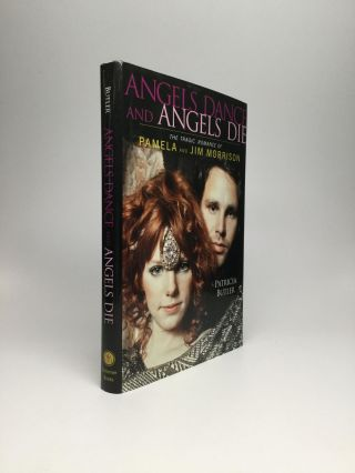 ANGELS DANCE AND ANGELS DIE: The Tragic Romance of Pamela and Jim Morrison. Patricia Butler