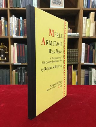 MERLE ARMITAGE WAS HERE! A Retrospective of a 20th Century Renaissance Man. Robert M. Purcell