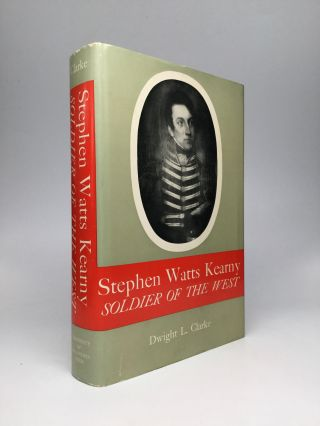 STEPHEN WATTS KEARNY: Soldier of the West. Dwight L. Clarke