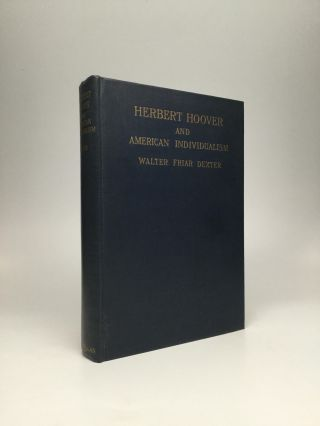 HERBERT HOOVER AND AMERICAN INDIVIDUALISM: A Modern Interpretation of a National Ideal. Walter...