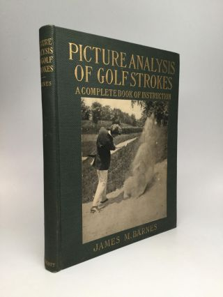 PICTURE ANALYSIS OF GOLF STROKES: A Complete Book of Instruction. James M. Barnes.
