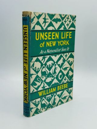 UNSEEN LIFE OF NEW YORK: As a Naturalist Sees It. William Beebe
