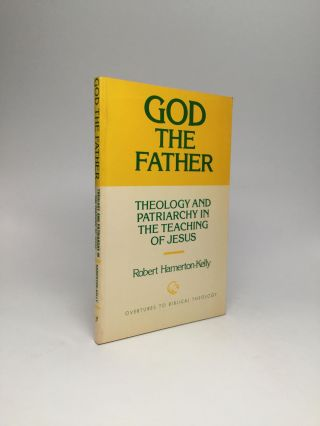 GOD THE FATHER: Theology and Patriarchy in the Teaching of Jesus. Robert Hamerton-Kelly