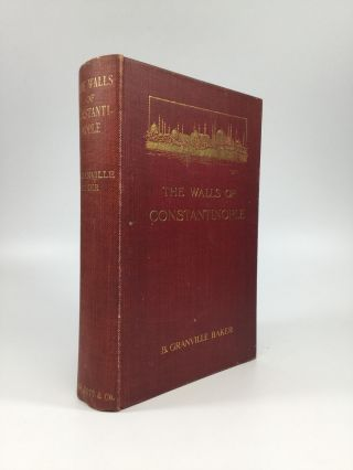 THE WALLS OF CONSTANTINOPLE. B. Granville Baker