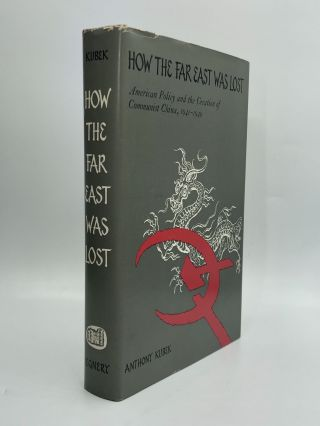 HOW THE FAR EAST WAS LOST: American Policy and the Creation of Communist China, 1941-1949....
