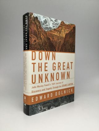 DOWN THE GREAT UNKNOWN; John Wesley Powell's 1869 Journey of Discovery and Tragedy Through the...