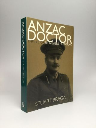 ANZAC DOCTOR: The Life of Sir Neville Howse, Australia's First V.C. Stuart Braga