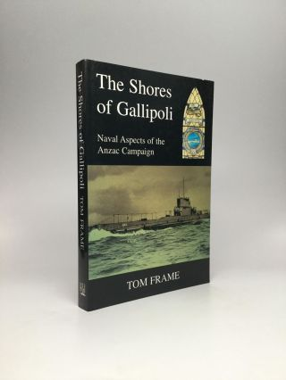 THE SHORES OF GALLIPOLI: Naval Aspects of the Anzac Campaign. Tom Frame
