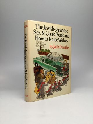 THE JEWISH-JAPANESE SEX AND COOK BOOK AND HOW TO RAISE WOLVES. Jack Douglas