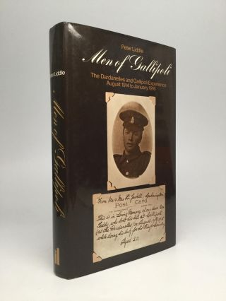 MEN OF GALLIPOLI: The Dardanelles and Gallipoli Experience, August 1914 to January 1916. Peter...