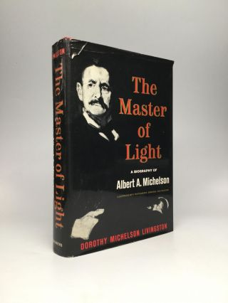 THE MASTER OF LIGHT: A Biography of Albert A. Michelson. Dorothy Michelson Livingston