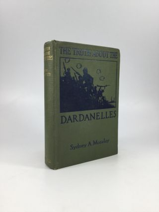 THE TRUTH ABOUT THE DARDANELLES. Sydney A. Moseley
