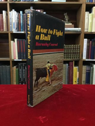 HOW TO FIGHT A BULL. Barnaby Conrad
