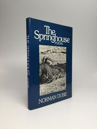 THE SPRINGHOUSE. Norman Dubie