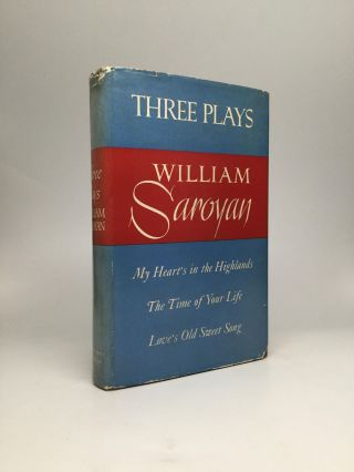 THREE PLAYS: My Heart's in the Highlands, The Time of Your Life, Love's Old Sweet Song