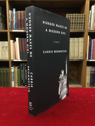 HUNGER MAKES ME A MODERN GIRL: A Memoir. Carrie Brownstein