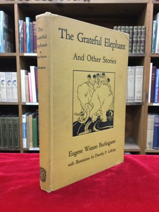 THE GRATEFUL ELEPHANT AND OTHER STORIES TRANSLATED FROM THE PALI. Eugene Watson Burlingame