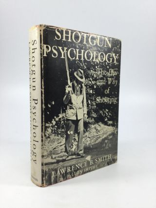 SHOTGUN PSYCHOLOGY: Theory and Practice regarding Shotguns, their construction and functioning,...