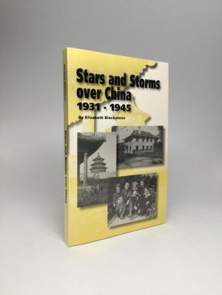 STARS AND STORMS OVER CHINA, 1931-1945. Elizabeth Blackstone