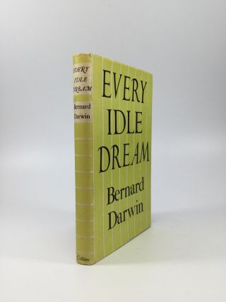 EVERY IDLE DREAM. Bernard Darwin
