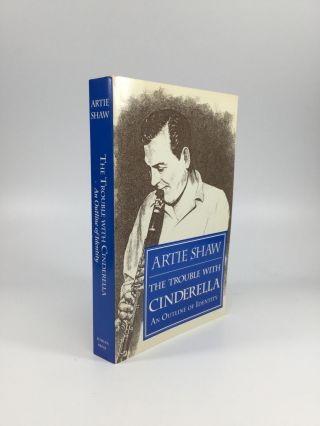 THE TROUBLE WITH CINDERELLA: An Outline of Identity. Artie Shaw.