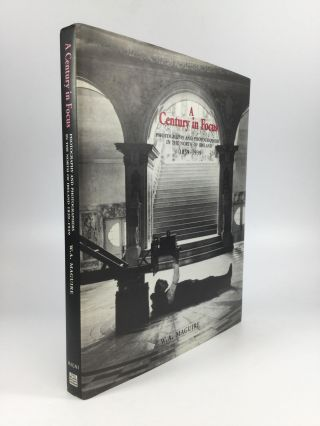A CENTURY IN FOCUS: Photography and Photographers in the North of Ireland, 1839-1939. W. A. Maguire
