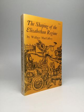 THE SHAPING OF THE ELIZABETHAN REGIME. Wallace MacCaffrey