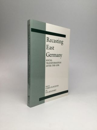 RECASTING EAST GERMANY: Social Transformation after the GDR. Chris Flockton, Eva Kolinsky