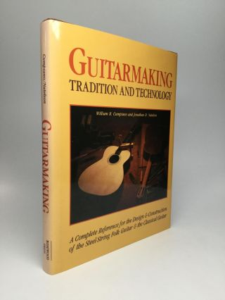 GUITARMAKING: Tradition and Technology; A Complete Reference for the Design and Construction of...
