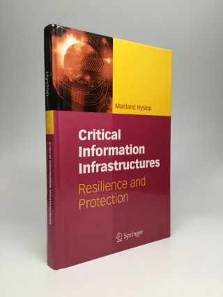 CRITICAL INFORMATION INFRASTRUCTURES: Resilience and Protection. Maitland Hyslop.