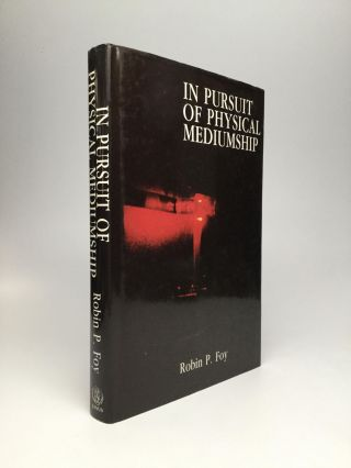 IN PURSUIT OF PHYSICAL MEDIUMSHIP: A Psychic Autobiography. Robin P. Foy.