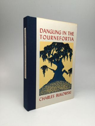 DANGLING IN THE TOURNEFORTIA. Charles Bukowski