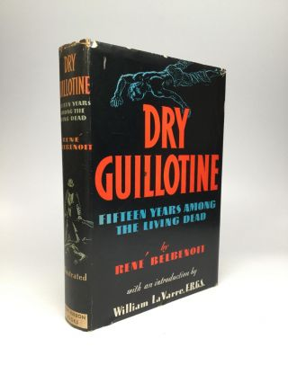 DRY GUILLOTINE: Fifteen Years among the Living Dead. Rene Belbenoit, Prisoner No. 46635.