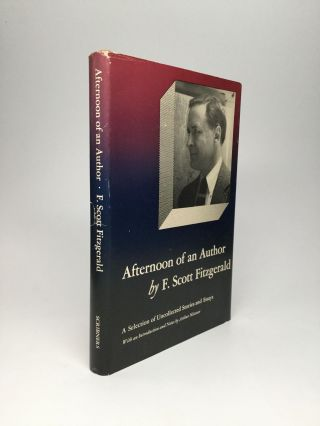 AFTERNOON OF AN AUTHOR: A Selection of Uncollected Stories and Essays, With an Introduction and...
