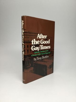 AFTER THE GOOD GAY TIMES: Asheville - Summer of '35, A Season with F. Scott Fitzgerald. Tony...